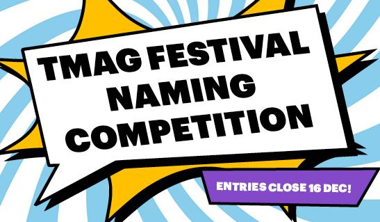 TMAG Festival Naming Competition banner